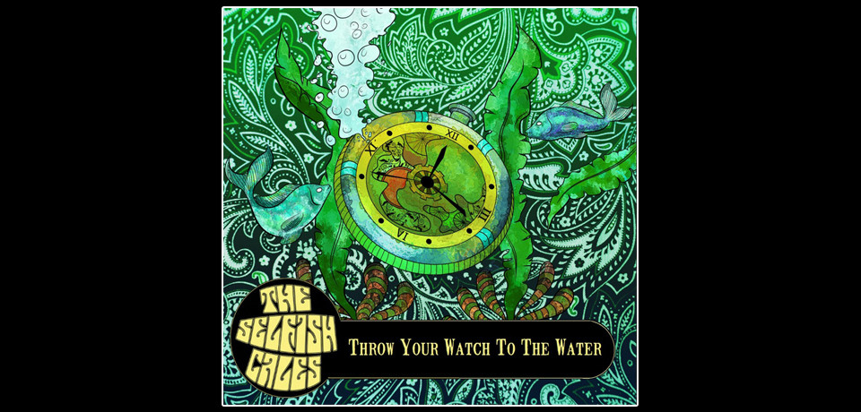 "The Selfish Cales – ""Throw your watch to the water"": un balzo spazio temporale"