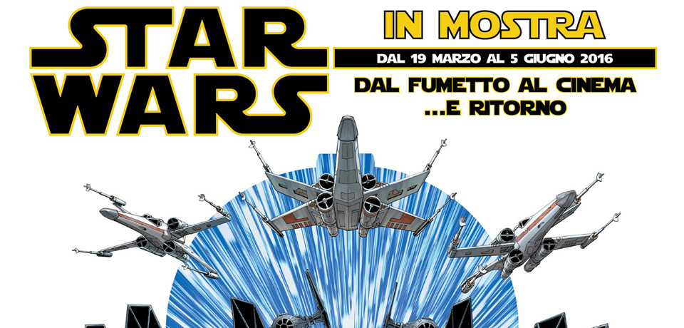 Star Wars: dal fumetto al cinema… e ritorno, in mostra al WOW Spazio Fumetto