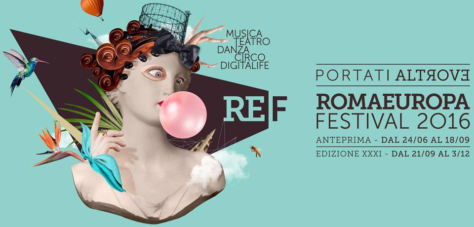 """Trentunesima edizione del Romaeuropa Festival """"Portati Altrove"""""""