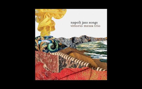 La tradizione musicale partenopea si unisce al jazz: Napoli Jazz Songs di Vittorio Mezza